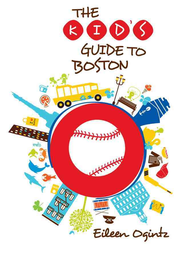 The Kid's Guide to Boston By Ogintz, Eileen