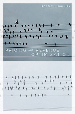 Pricing And Revenue Optimization By Phillips, Robert L.