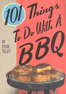101 Things To Do With A BBQ By Tillett, Steve